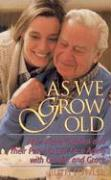 As We Grow Old: How Adult Children and Their Parents Can Face Issues with Candor and Grace