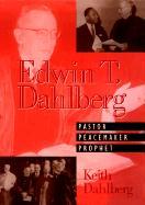 Edwin T Dahlberg Pastor Peacemaker Prophet