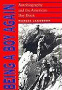 Being a Boy Again: Autobiography and the American Boy Book