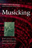 Musicking: The Meanings of Performing and Listening (Music/Culture)