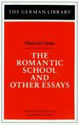 The Romantic School and Other Essays: Heinrich Heine Jost Hermand Editor