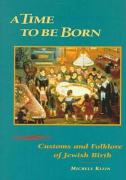 A Time to Be Born: Customs and Folklore of Jewish Birth