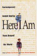 Here I Am: Contemporary Jewish Stories from Around the World Elaine Marcus Starkman Editor