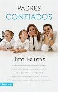 Padres confiados: Cómo reabastecer vidas demasiado ocupadas - Cómo vencer los patrones familiares negativos - Cómo crear un hogar lleno de gracia - Cómo comunicar...
