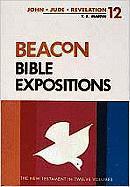 Beacon Bible Expositions, Volume 12: 1 John Through Revelation - Martin, T. E.