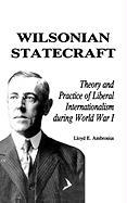 Wilsonian Statecraft: Theory and Practice of Liberal Internationalism During World Wari