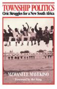 Township Politics: Civic Struggles for a New South Africa (Monthly Review Press Classic Titles)