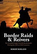 Border Raids and Reivers: the Troubled Anglo-Scottish Borderlands During the 13th to 16th Centuries