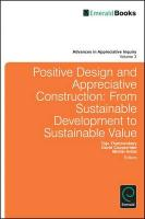 Positive Design and Appreciative Construction: From Sustainable Development to Sustainable Value (Advances in Appreciative Inquiry, Band 2)