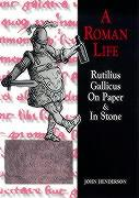 Roman Life: Rutilius Gallicus on Paper and in Stone