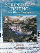 Striped Bass Fishing: Salt Water Strategies: Learn from the Experts at Salt Water Magazine