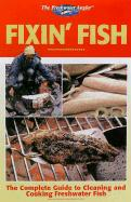 Fixin' Fish: The Complete Guide to Cleaning and Cooking Freshwater Fish (Freshwater Angler)