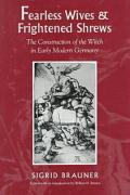 Fearless Wives and Frightened Shrews: The Construction of the Witch in Early Modern Germany: Philip Hooker and His Contemporaries, 1790-1840
