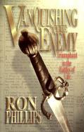 Vanquishing the Enemy - Phillips, Ronald; Phillips, Ron