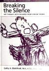 Breaking the Silence: A Guide to Helping Children with Complicated Grief - Suicide, Homicide, AIDS, Violence and Abuse