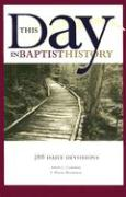 This Day in Baptist History: 366 Daily Devotions Drawn from the Baptist Heritage