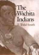 F. Todd Smith (Assistant of History, U: The Wichita Indians: Traders of Texas and the Southern Plains, 1540-1845 (CENTENNIAL SERIES OF THE ... STUDENTS, TEXAS A & M UNIVERSITY, Band 87)