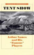 """Tent Show: Arthur Names and His """"Famous"""" Players"""