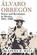 Alvaro Obregón: Power and Revolution in Mexico, 1911-1920