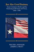 But Also Good Business: Texas Commerce Banks and the Financing of Houston and Texas, 1886-1986