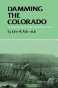Damming the Colorado: The Rise of the Lower Colorado River Authority, 1933-1939 John A. Adams Author