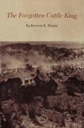 The Forgotten Cattle King Benton R. White Author