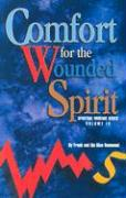 Comfort for the Wounded Spirit: A Message of Hope for Those how are Bruised, Crushed or Broken: Discover How Your Spirit Can Be Wounded, and What You Can Do About It (Spiritual Warfare)
