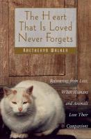 The Heart That Is Loved Never Forgets: Recovering from Loss: When Humans and Animals Lose Their Companions Kaetheryn Walker Author