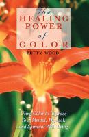 The Healing Power of Color: Using Color to Improve Your Mental, Physical, and Spiritual Well-Being