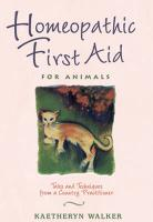 Homeopathic First Aid for Animals: Tales and Techniques from a Country Practitioner Kaetheryn Walker Author