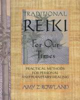 Traditional Reiki for Our Times: Practical Methods for Personal and Planetary Healing