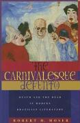 The Carnivalesque Defunto: Death and the Dead in Modern Brazilian Literature Robert H. Moser Author