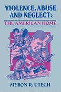 Violence, Abuse and Neglect: The American Home