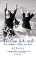 The Case Is Altered: Women in Church, Religion and Society. V.J. Delany