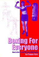 Boxing for Everyone: How to Get Fit and Have Fun with Boxing