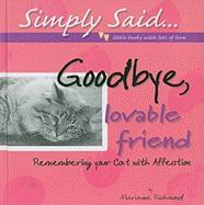 Goodbye, Lovable Friend: Remembering Your Cat with Affection (Simply Said...)