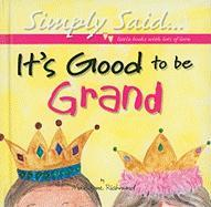 It's Good to be Grand: Simply Said...Little Books with Lots of Love