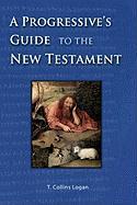 A Progressive's Guide to the New Testament - Logan, T. Collins