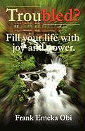 Troubled? Fill Your Life with Joy and Power - Obi, Frank Emeka