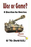 War or Game? a Question for America - H. C. , David; David