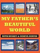 My Father's Beautiful World - Huskey, Ruth; Gervin, Geneva