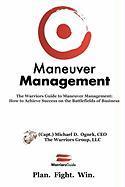 The Warriors Guide to Maneuver Management - Ognek, Michael D.