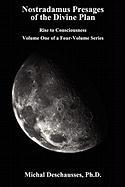 Nostradamus Presages of the Divine Plan - Rise to Consciousness - Volume One of a Four-Volume Series