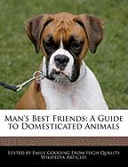 Man's Best Friends: A Guide to Domesticated Animals - Gooding, Emily