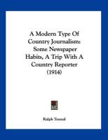 A Modern Type of Country Journalism: Some Newspaper Habits, a Trip with a Country Reporter (1914)