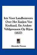Iets Voor Landbouwers: Over Het Zaaijen Van Koolzaad, En Andere Veldgewassen Op Rijen (1827)