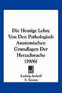 Die Heutige Lehre Von Den Pathologisch Anatomischen Grundlagen Der Herzschwache (1906)