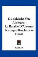 Die Schlacht Von Alischanz: La Bataille D'Aliscans: Kitzinger Bruchstucke (1874)