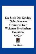 Die Seele Des Kindes: Nebst Kurzem Grundriss Der Weiteren Psychischen Evolution (1902)