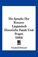 Die Sprache Der Kossaer: Linguistisch Historische Funde Und Fragen (1884)